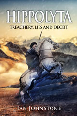 Hippolyta 3: Treachery, Lies and Deceit by Ian Johnstone