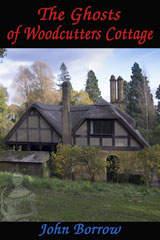 The Ghosts of Woodcutters Cottage by John Borrow